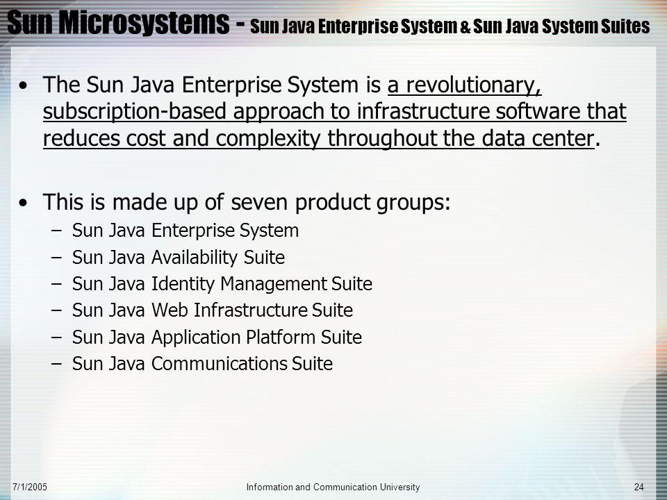 7/1/2005Information and Communication University24 Sun Microsystems - Sun Java Enterprise System & Sun Java System Suites The Sun Java Enterprise Syst