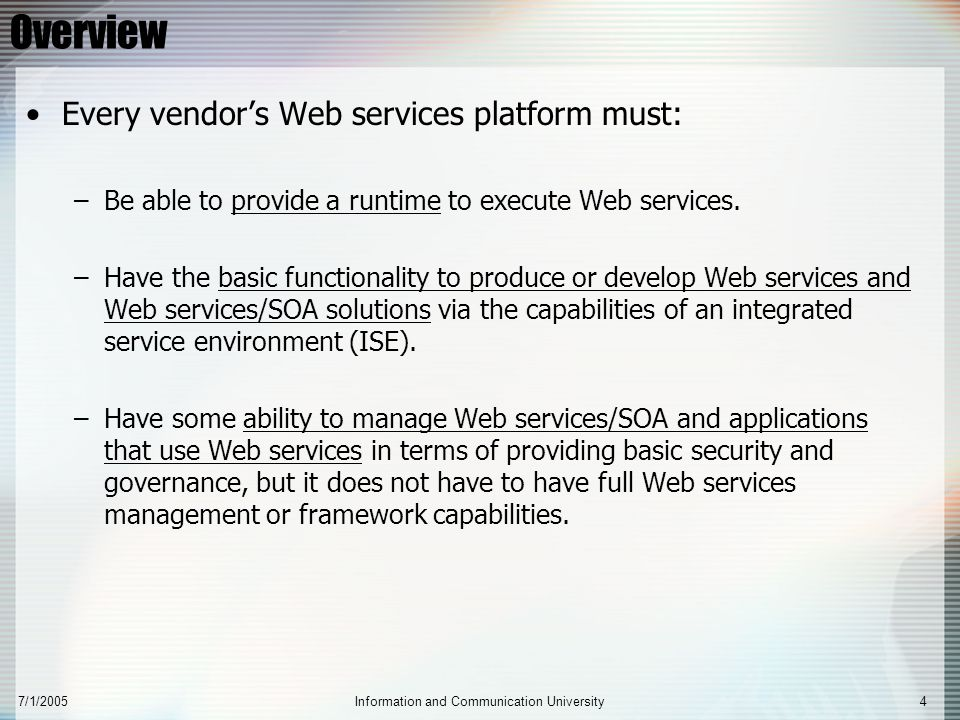 7/1/2005Information and Communication University4 Overview Every vendor's Web services platform must: –Be able to provide a runtime to execute Web ser