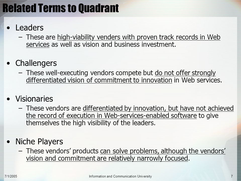 7/1/2005Information and Communication University7 Related Terms to Quadrant Leaders –These are high-viability venders with proven track records in Web