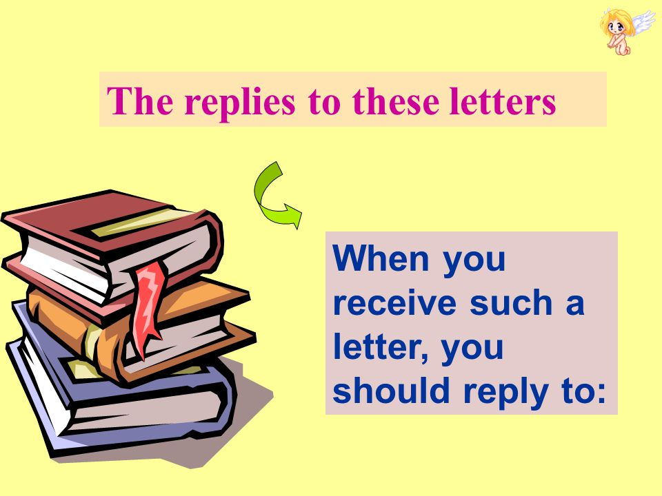 The replies to these letters When you receive such a letter, you should reply to: