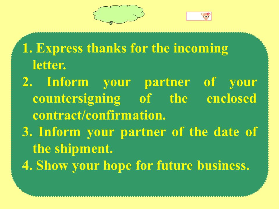 1. Express thanks for the incoming letter. 2.