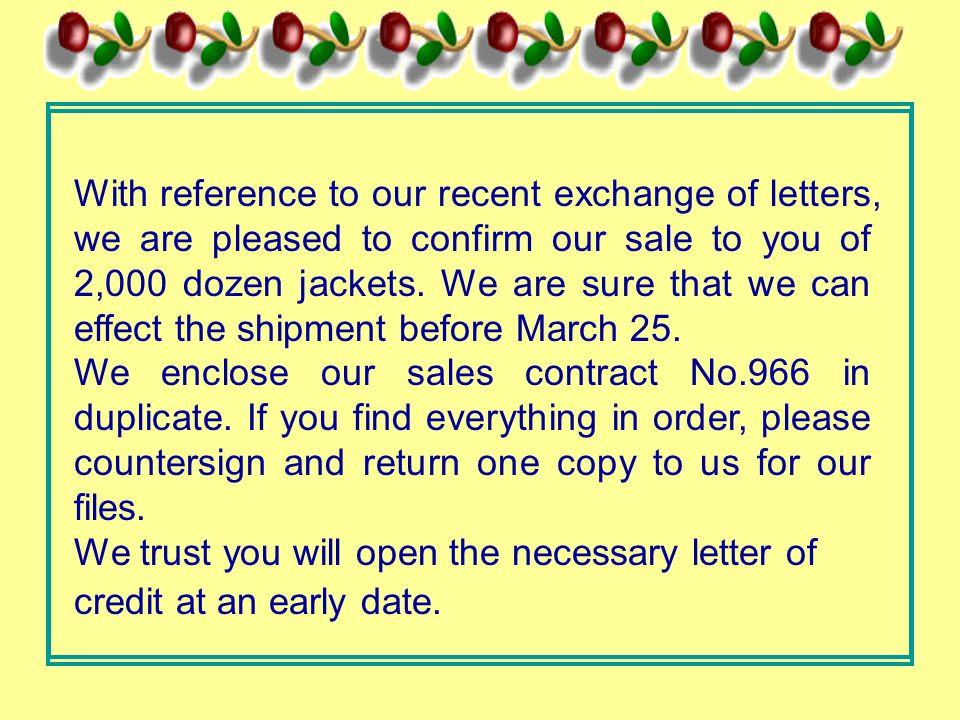 With reference to our recent exchange of letters, we are pleased to confirm our sale to you of 2,000 dozen jackets.