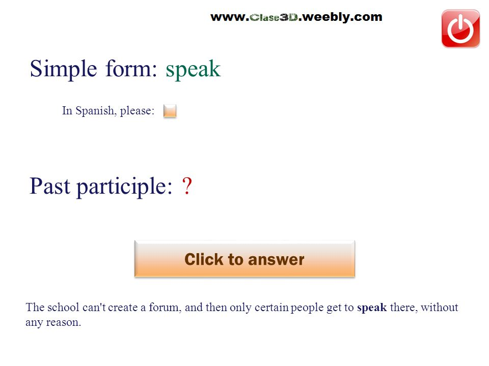 In Spanish, please: Simple form: speak Past participle: ? Click to answer hablar The school can't create a forum, and then only certain people get to