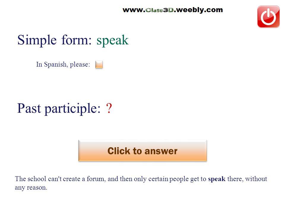 In Spanish, please: Simple form: speak Past participle: .