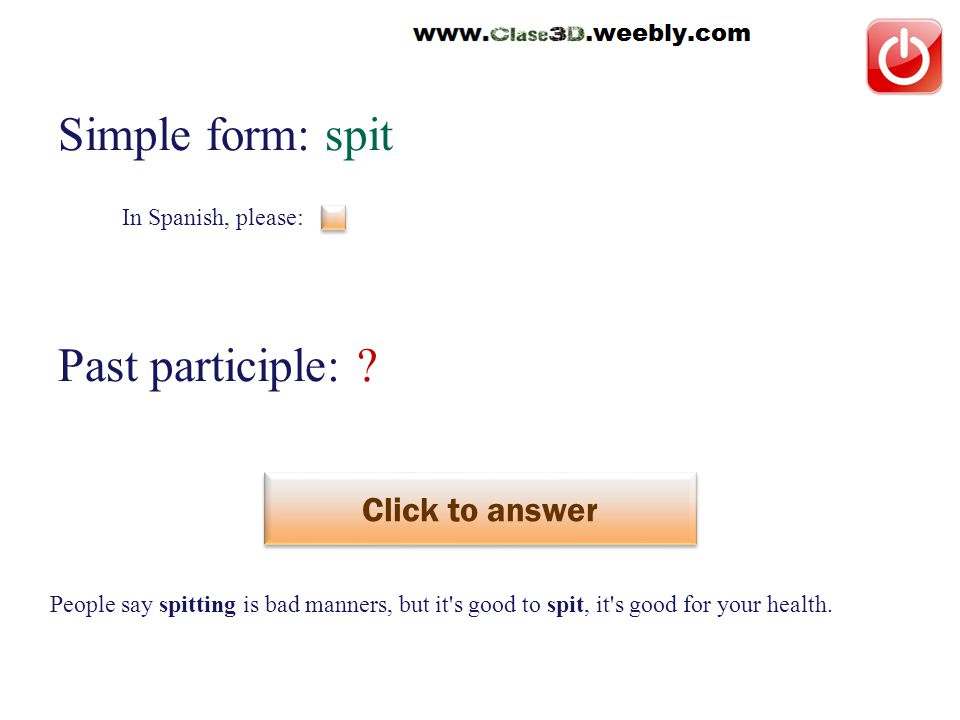 In Spanish, please: Simple form: spit Past participle: .