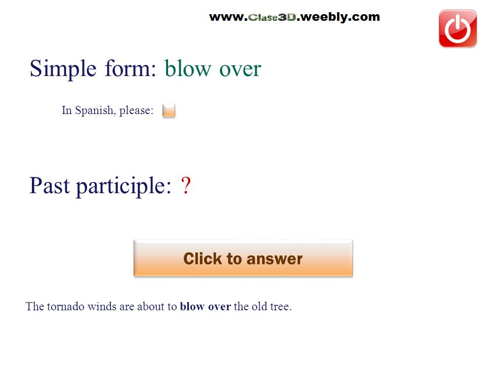 In Spanish, please: Simple form: blow over Past participle: .