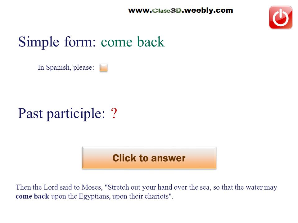 In Spanish, please: Simple form: come back Past participle: .