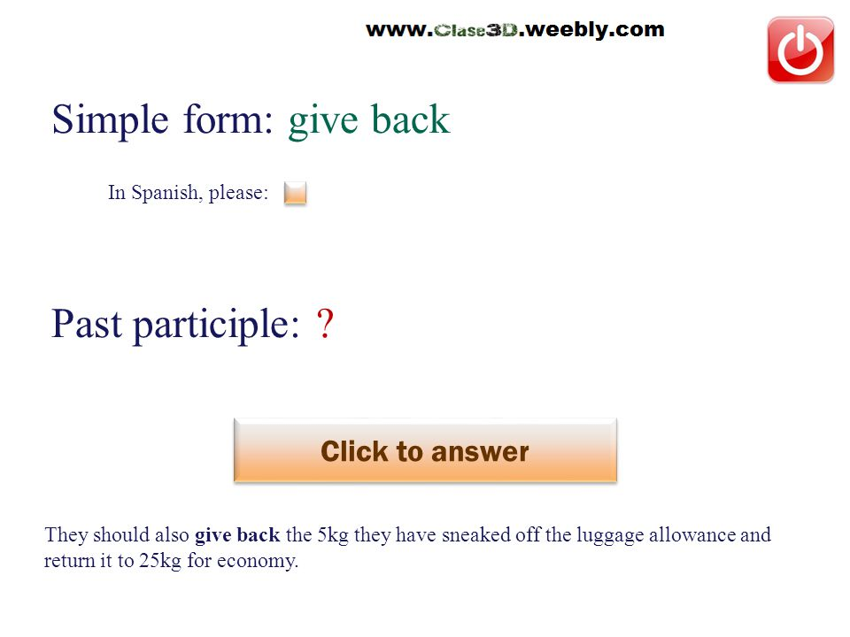 In Spanish, please: Simple form: give back Past participle: .