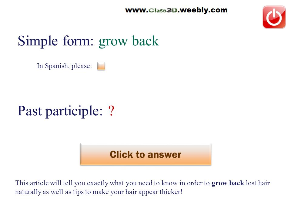 In Spanish, please: Simple form: grow back Past participle: .