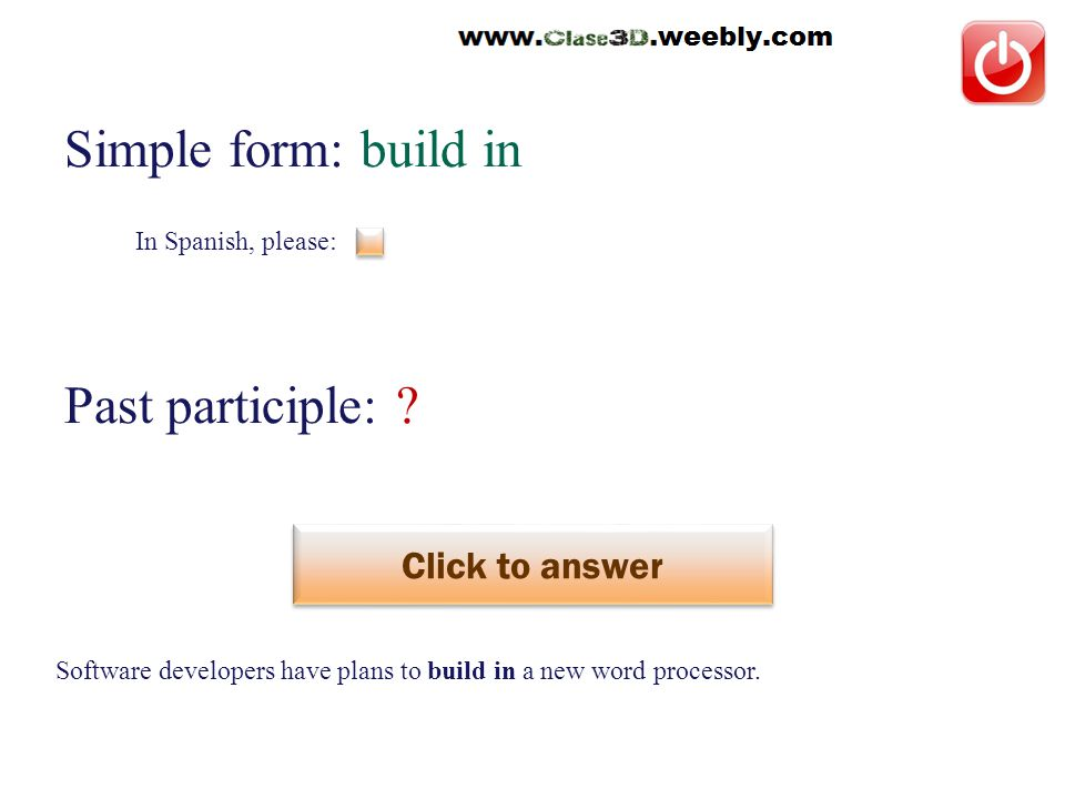 In Spanish, please: Simple form: build in Past participle: .