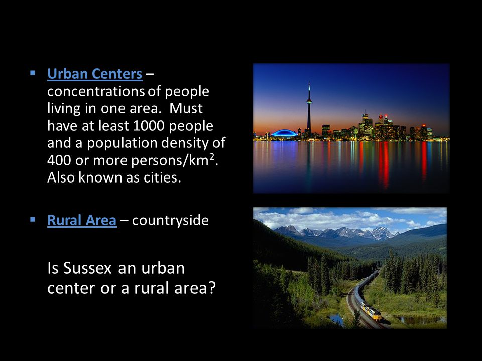  Urban Centers – concentrations of people living in one area.
