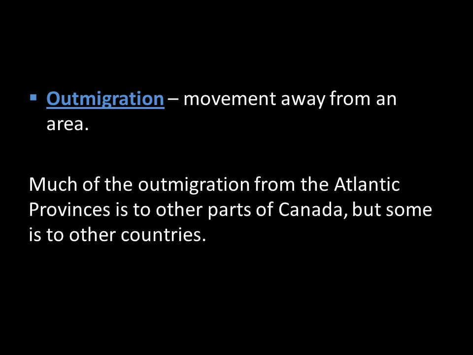  Outmigration – movement away from an area.