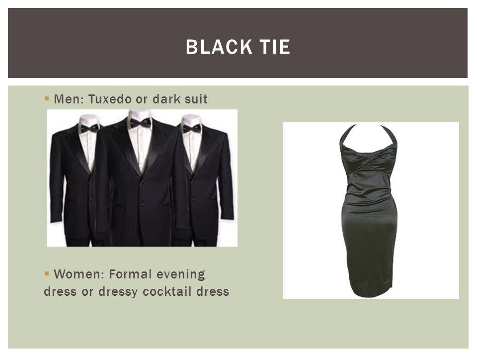  Men: Tuxedo or dark suit  Women: Formal evening dress or dressy cocktail dress BLACK TIE
