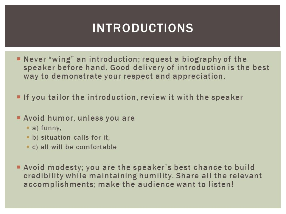 """ Never """"wing"""" an introduction; request a biography of the speaker before hand. Good delivery of introduction is the best way to demonstrate your resp"""