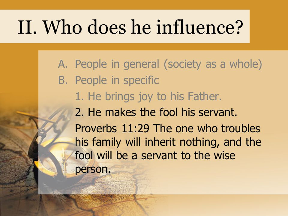 II. Who does he influence. A.People in general (society as a whole) B.People in specific 1.