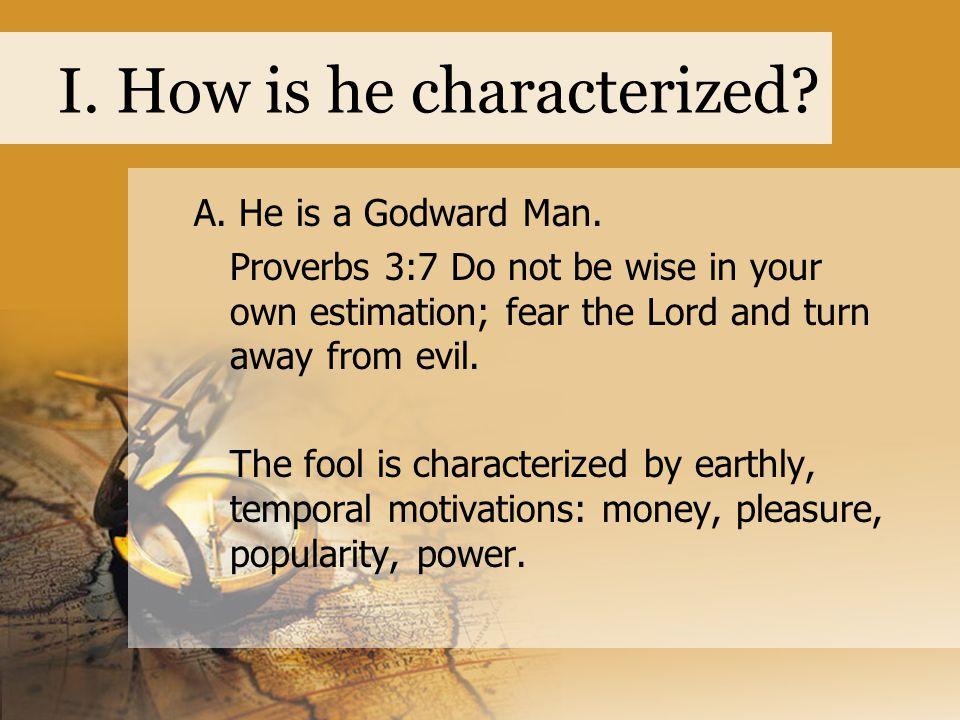 I. How is he characterized. A. He is a Godward Man.