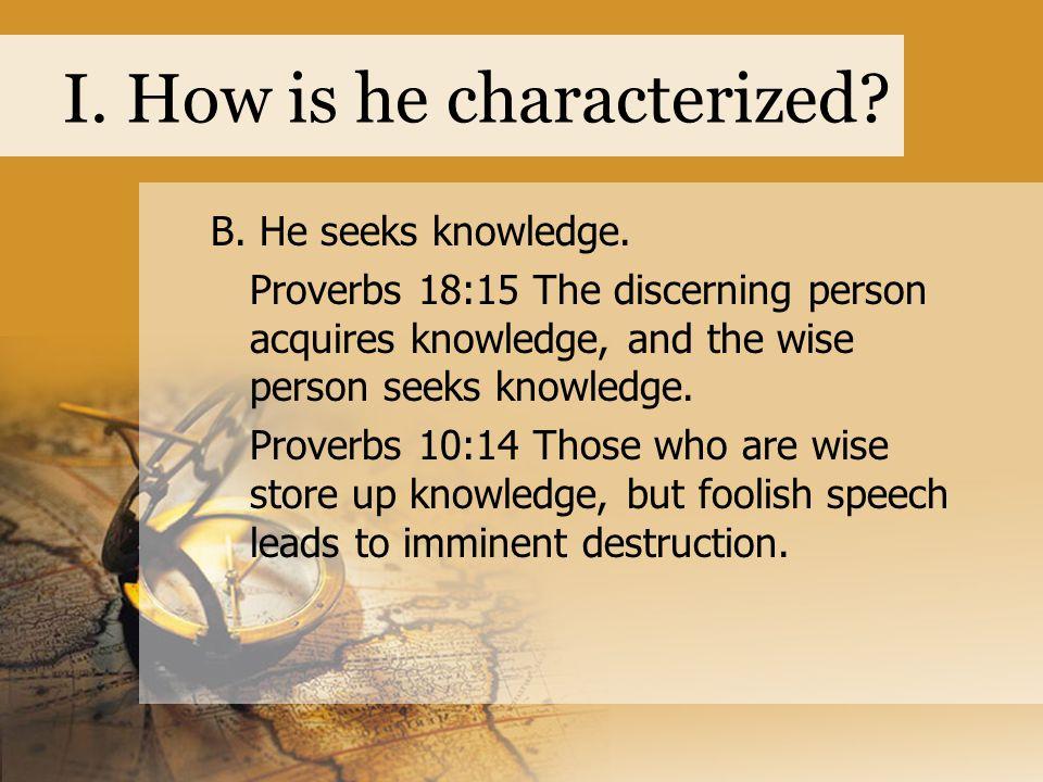 I. How is he characterized. B. He seeks knowledge.