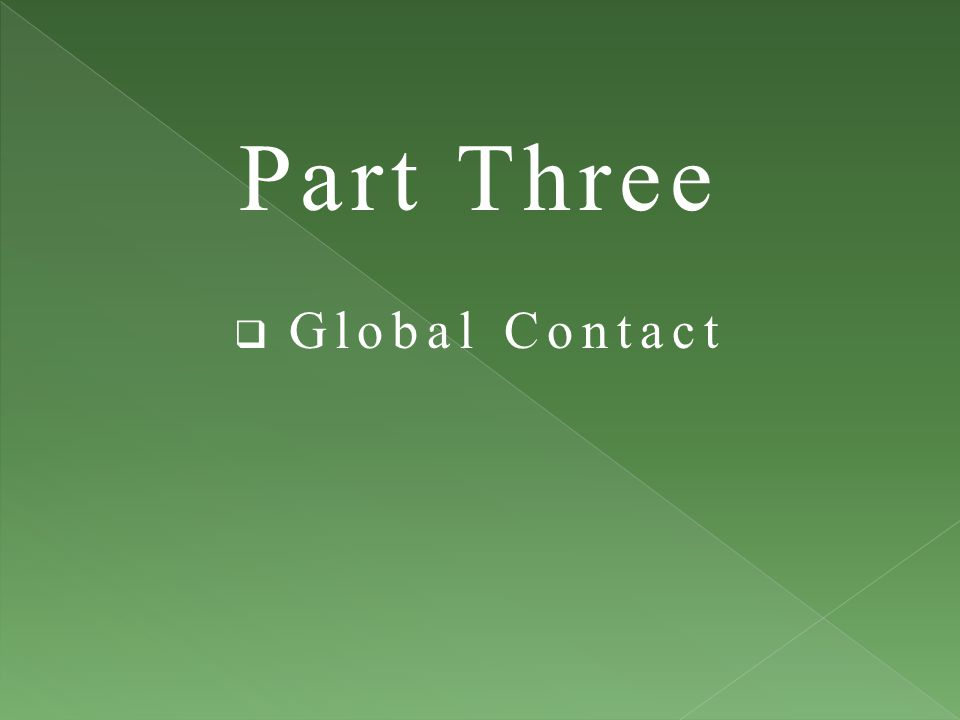 Part Three  Global Contact