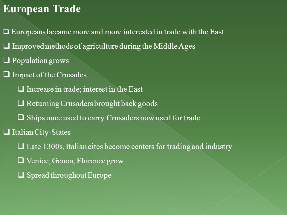 European Trade  Europeans became more and more interested in trade with the East  Improved methods of agriculture during the Middle Ages  Populatio