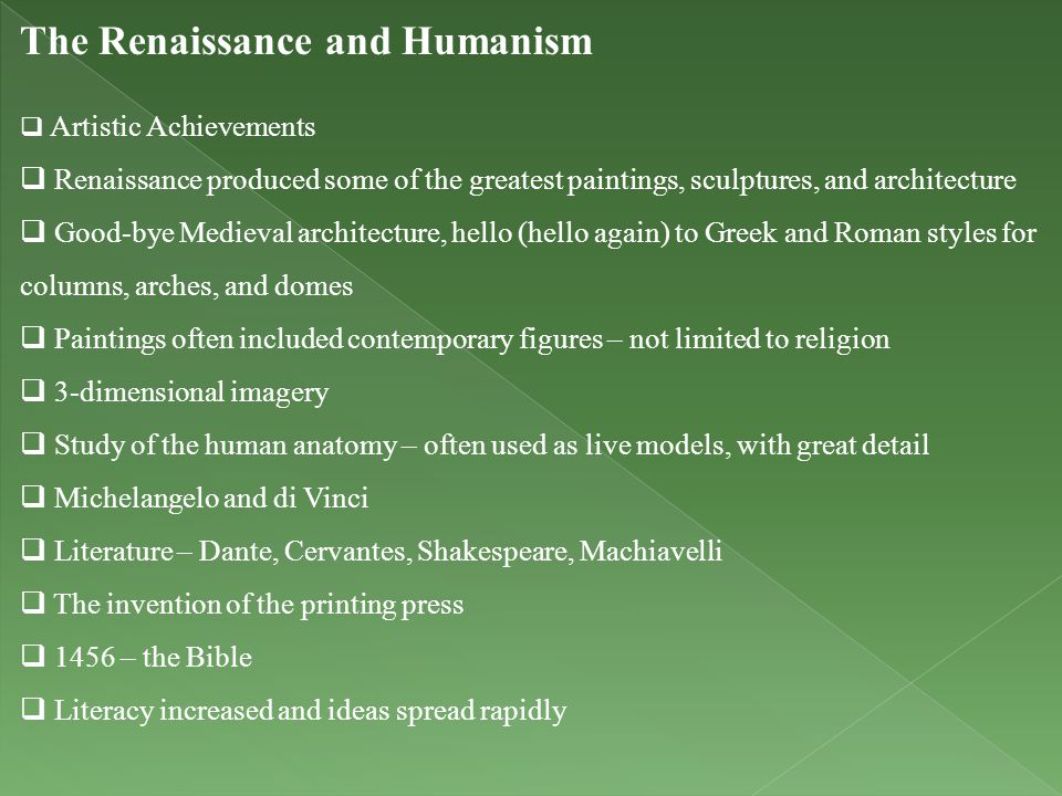The Renaissance and Humanism  Artistic Achievements  Renaissance produced some of the greatest paintings, sculptures, and architecture  Good-bye Me