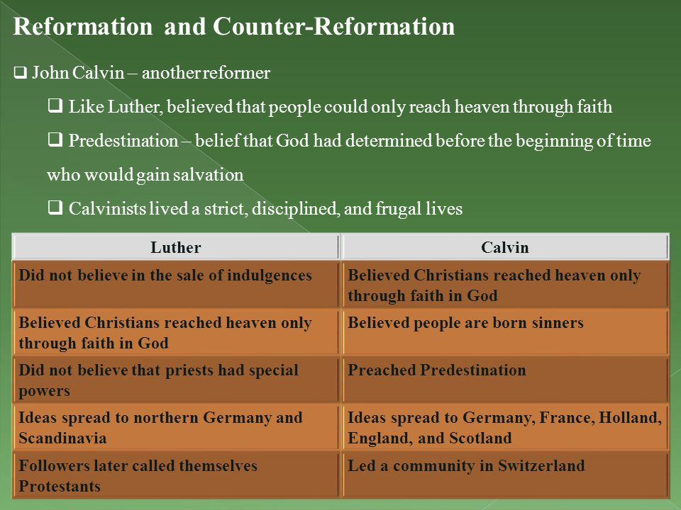 Reformation and Counter-Reformation  John Calvin – another reformer  Like Luther, believed that people could only reach heaven through faith  Prede