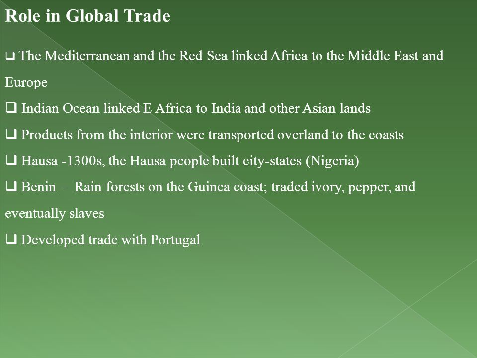 Role in Global Trade  The Mediterranean and the Red Sea linked Africa to the Middle East and Europe  Indian Ocean linked E Africa to India and other