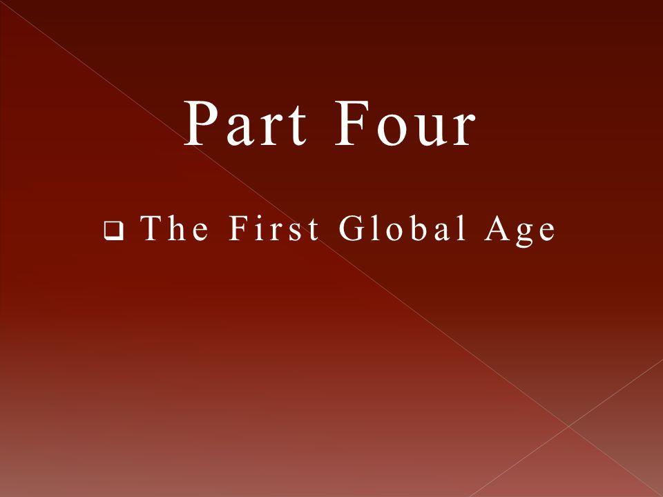 Part Four  The First Global Age