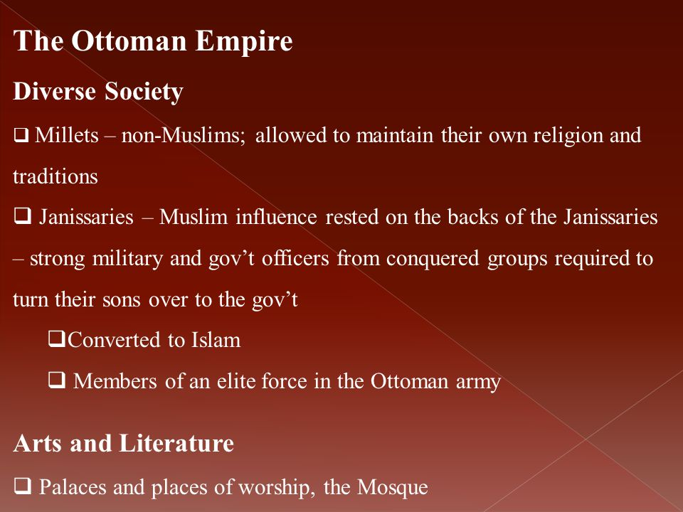 The Ottoman Empire Diverse Society  Millets – non-Muslims; allowed to maintain their own religion and traditions  Janissaries – Muslim influence res