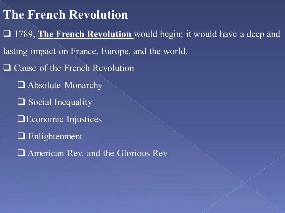 The French Revolution  1789, The French Revolution would begin; it would have a deep and lasting impact on France, Europe, and the world.  Cause of