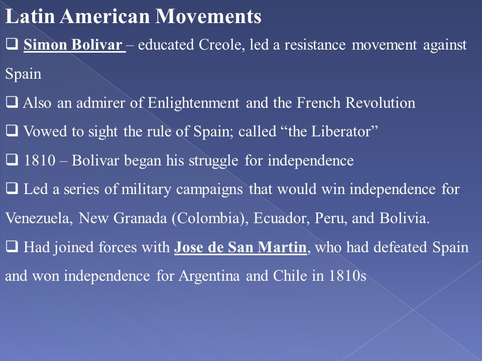 Latin American Movements  Simon Bolivar – educated Creole, led a resistance movement against Spain  Also an admirer of Enlightenment and the French