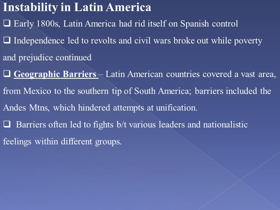 Instability in Latin America  Early 1800s, Latin America had rid itself on Spanish control  Independence led to revolts and civil wars broke out whi