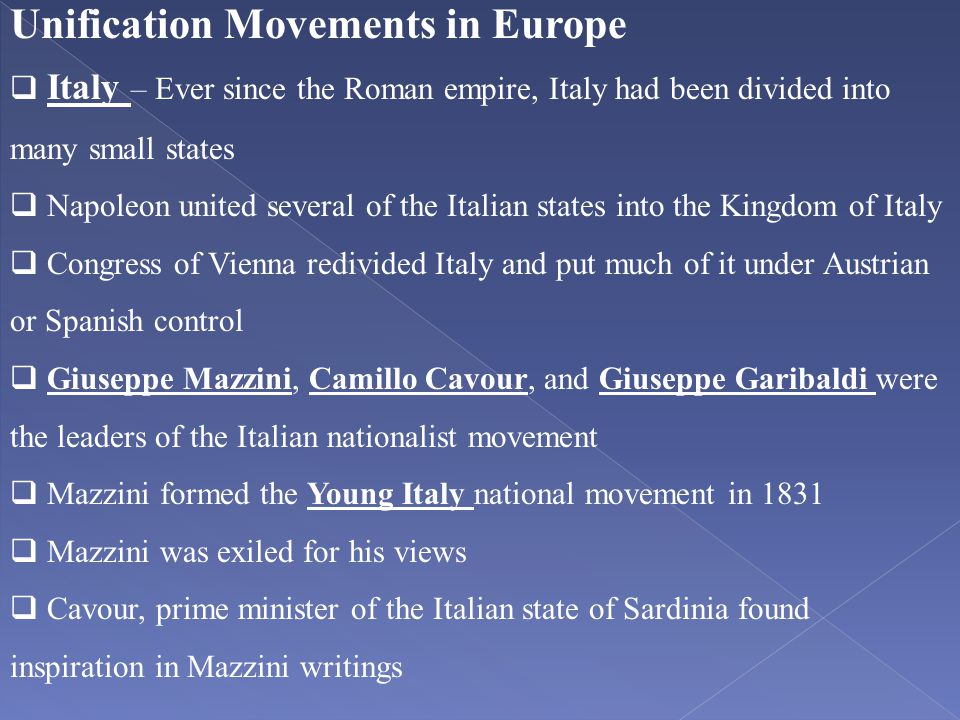 Unification Movements in Europe  Italy – Ever since the Roman empire, Italy had been divided into many small states  Napoleon united several of the