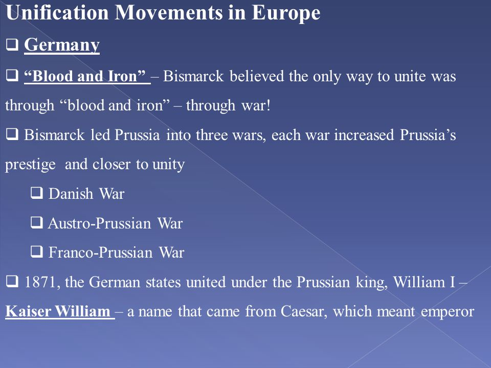 "Unification Movements in Europe  Germany  ""Blood and Iron"" – Bismarck believed the only way to unite was through ""blood and iron"" – through war!  B"