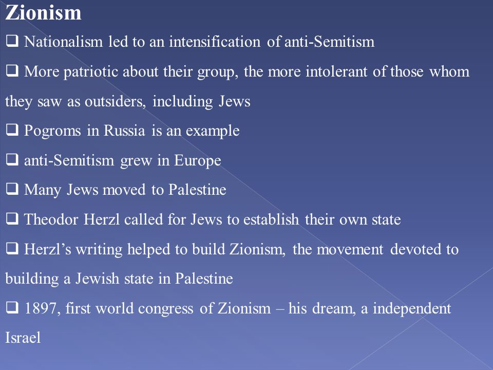 Zionism  Nationalism led to an intensification of anti-Semitism  More patriotic about their group, the more intolerant of those whom they saw as out