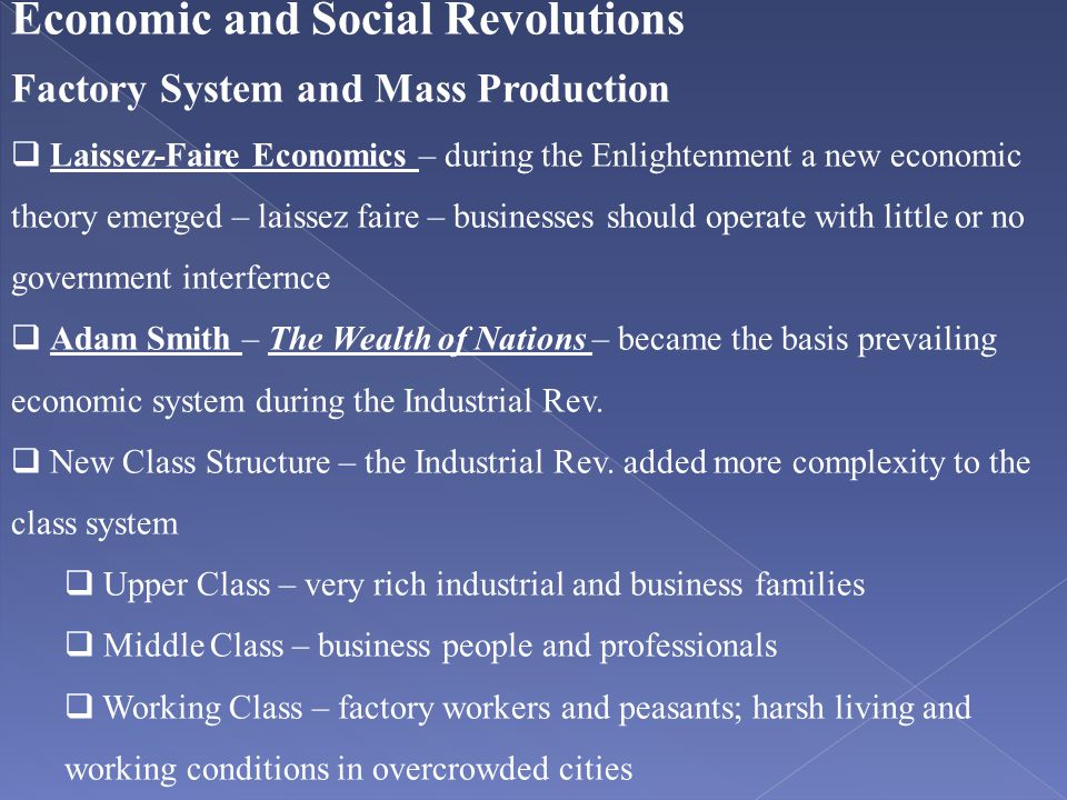 Economic and Social Revolutions Factory System and Mass Production  Laissez-Faire Economics – during the Enlightenment a new economic theory emerged