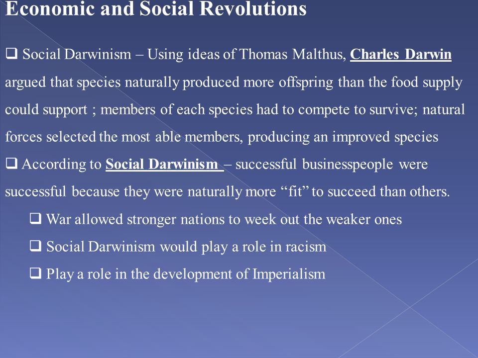 Economic and Social Revolutions  Social Darwinism – Using ideas of Thomas Malthus, Charles Darwin argued that species naturally produced more offspri