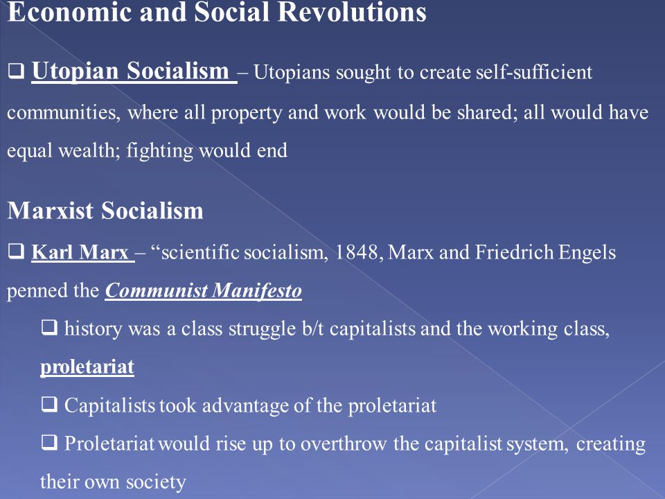 Economic and Social Revolutions  Utopian Socialism – Utopians sought to create self-sufficient communities, where all property and work would be shar