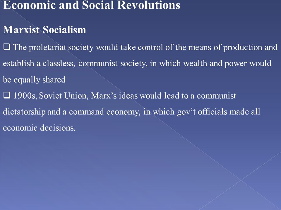 Economic and Social Revolutions Marxist Socialism  The proletariat society would take control of the means of production and establish a classless, c