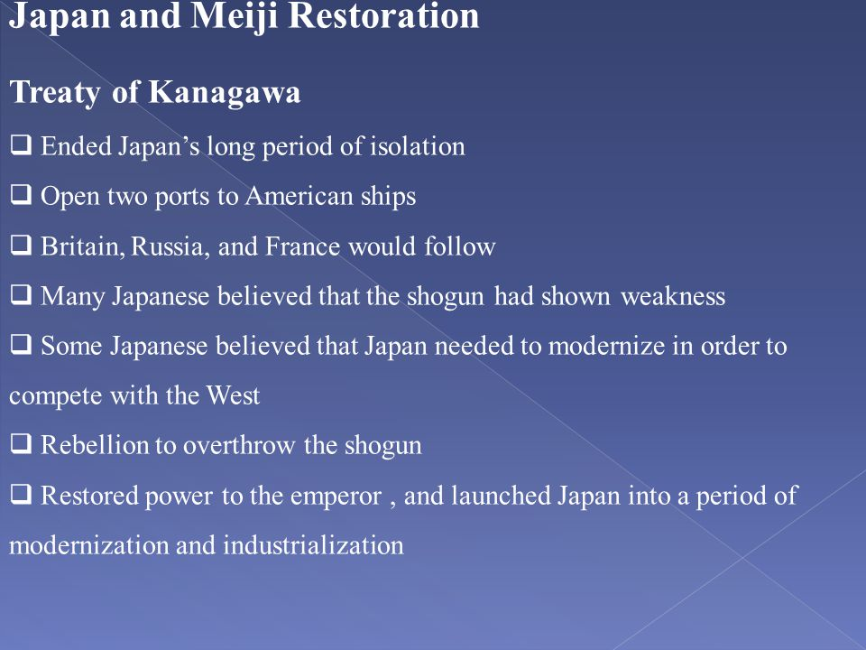 Japan and Meiji Restoration Treaty of Kanagawa  Ended Japan's long period of isolation  Open two ports to American ships  Britain, Russia, and Fran