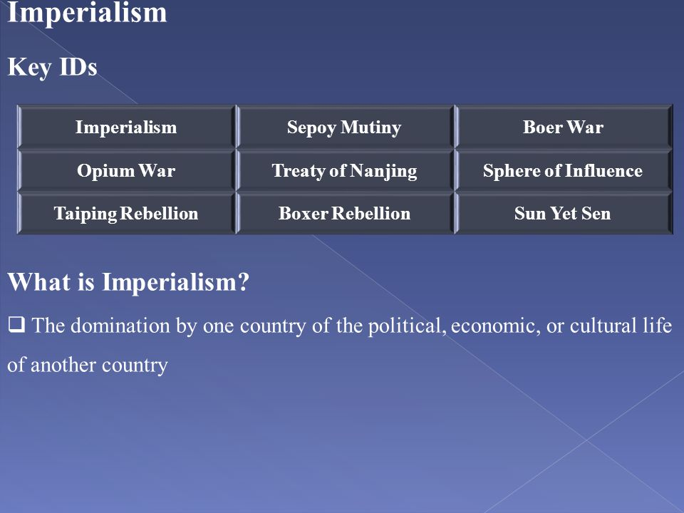 Imperialism Key IDs What is Imperialism?  The domination by one country of the political, economic, or cultural life of another country ImperialismSe
