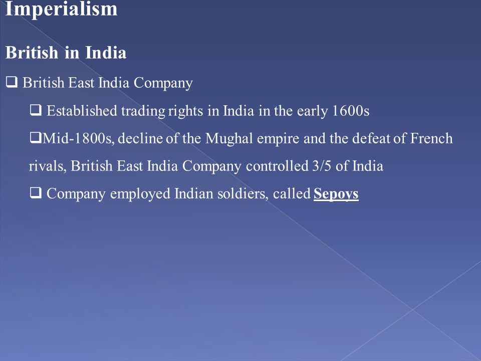 Imperialism British in India  British East India Company  Established trading rights in India in the early 1600s  Mid-1800s, decline of the Mughal
