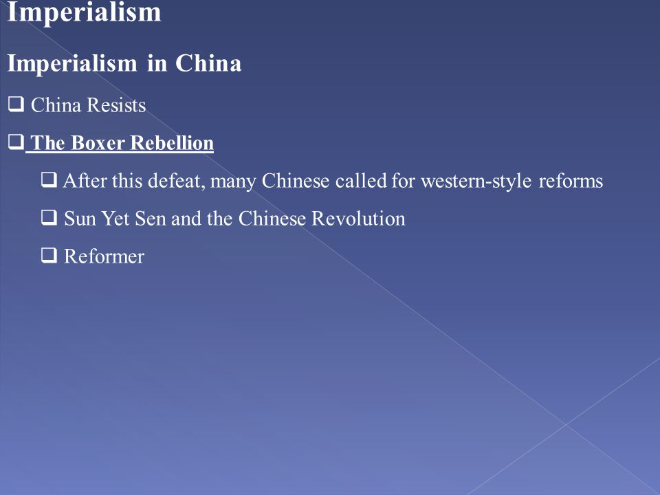 Imperialism Imperialism in China  China Resists  The Boxer Rebellion  After this defeat, many Chinese called for western-style reforms  Sun Yet Se