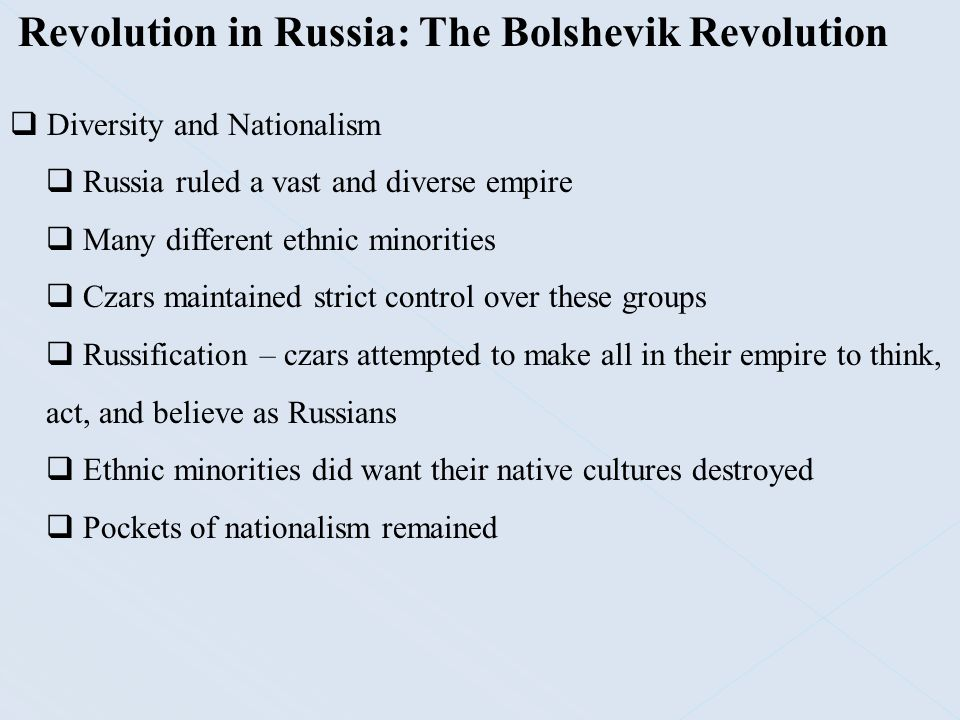 Revolution in Russia: The Bolshevik Revolution  Diversity and Nationalism  Russia ruled a vast and diverse empire  Many different ethnic minorities