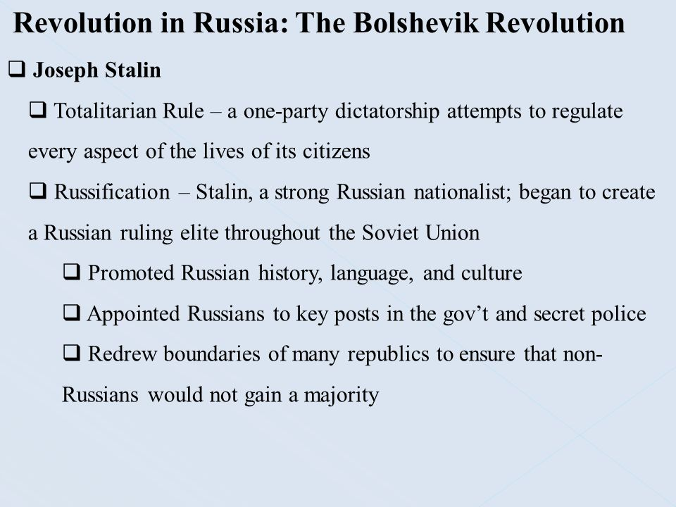 Revolution in Russia: The Bolshevik Revolution  Joseph Stalin  Totalitarian Rule – a one-party dictatorship attempts to regulate every aspect of the
