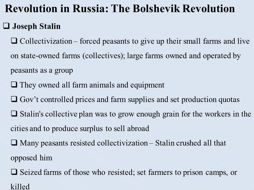 Revolution in Russia: The Bolshevik Revolution  Joseph Stalin  Collectivization – forced peasants to give up their small farms and live on state-own