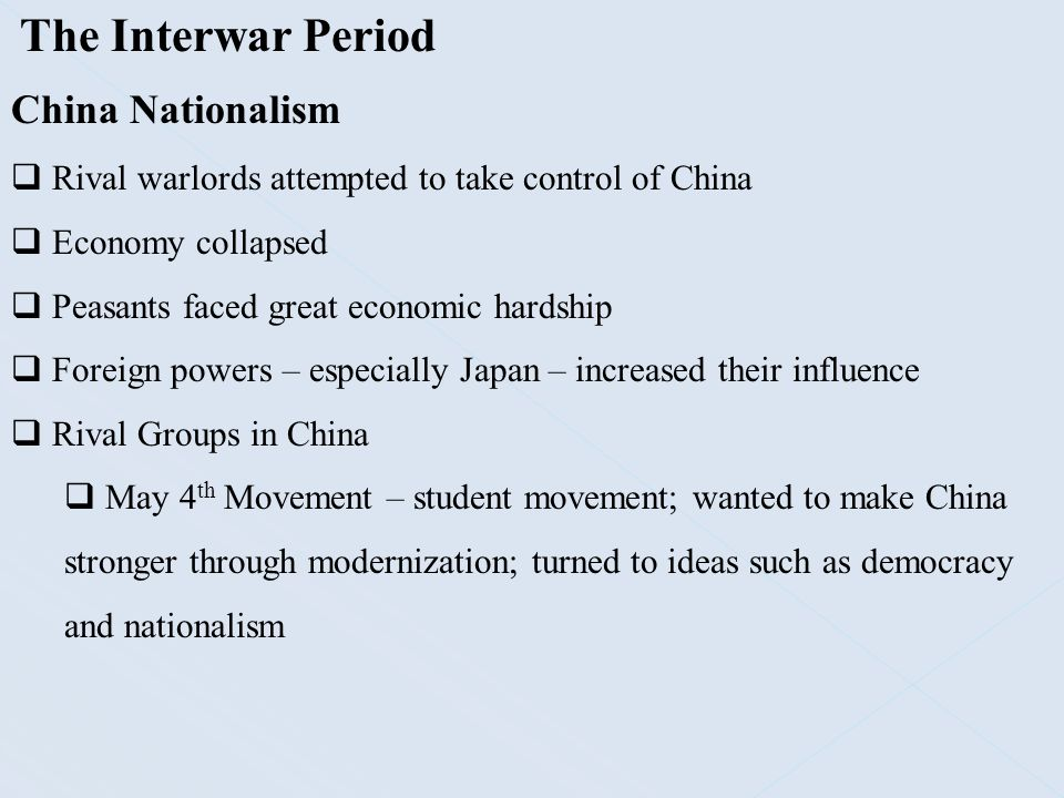 The Interwar Period China Nationalism  Rival warlords attempted to take control of China  Economy collapsed  Peasants faced great economic hardship