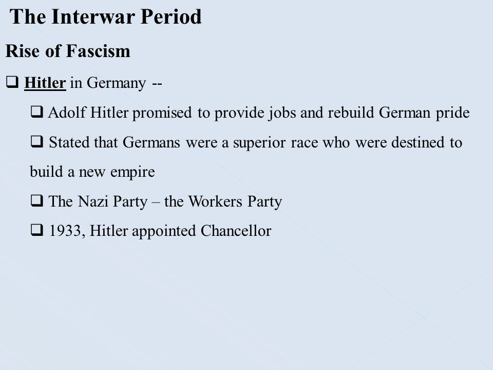 The Interwar Period Rise of Fascism  Hitler in Germany --  Adolf Hitler promised to provide jobs and rebuild German pride  Stated that Germans were