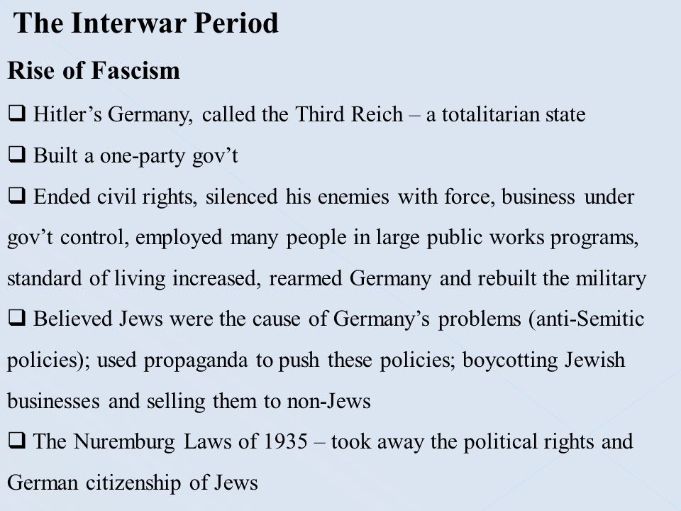 The Interwar Period Rise of Fascism  Hitler's Germany, called the Third Reich – a totalitarian state  Built a one-party gov't  Ended civil rights,