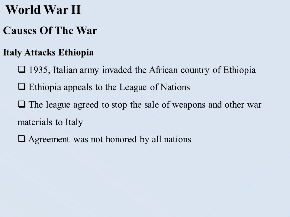 World War II Causes Of The War Italy Attacks Ethiopia  1935, Italian army invaded the African country of Ethiopia  Ethiopia appeals to the League of