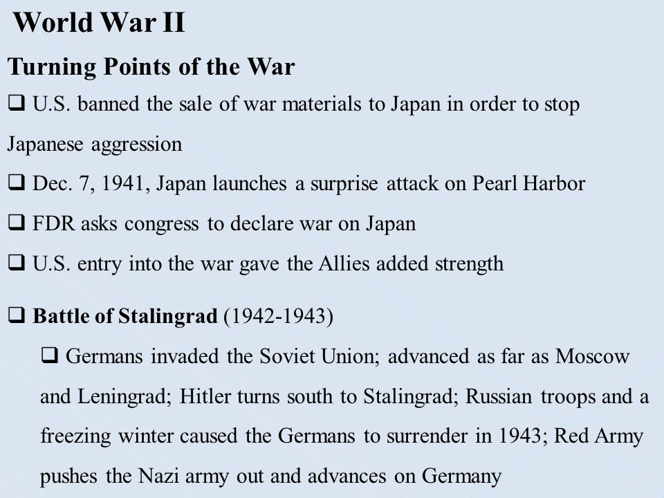 World War II Turning Points of the War  U.S. banned the sale of war materials to Japan in order to stop Japanese aggression  Dec. 7, 1941, Japan lau